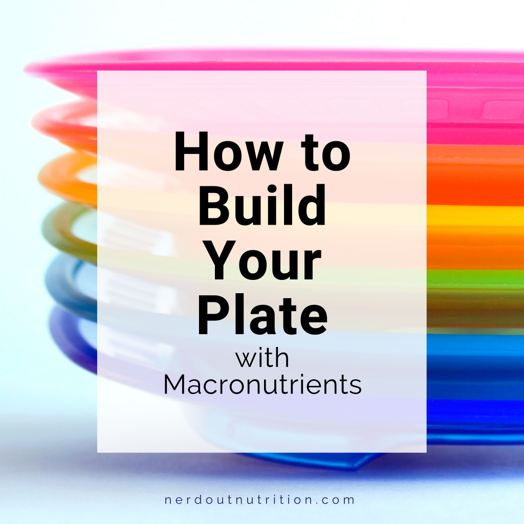 How To Build Your Plate with Macronutrients
