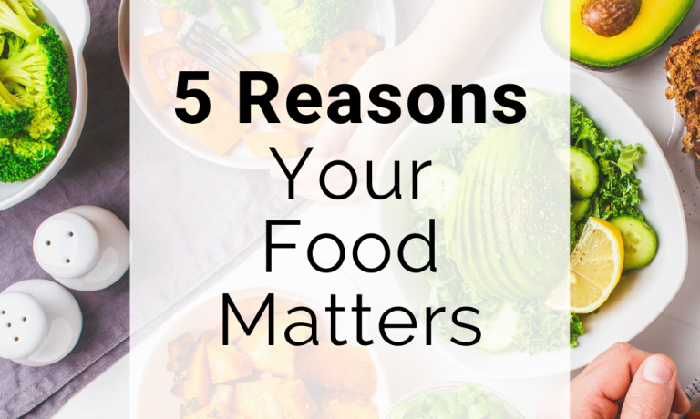 5 Reasons Your Food Matters